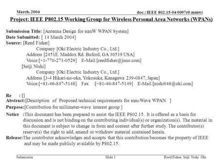 Doc.: IEEE 802.15-04/0097r0-mmwi Submission March, 2004 Reed Fisher, Seiji Nishi OkiSlide 1 Project: IEEE P802.15 Working Group for Wireless Personal Area.