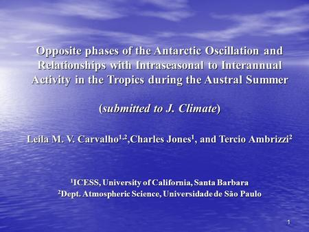 1 Opposite phases of the Antarctic Oscillation and Relationships with Intraseasonal to Interannual Activity in the Tropics during the Austral Summer (submitted.