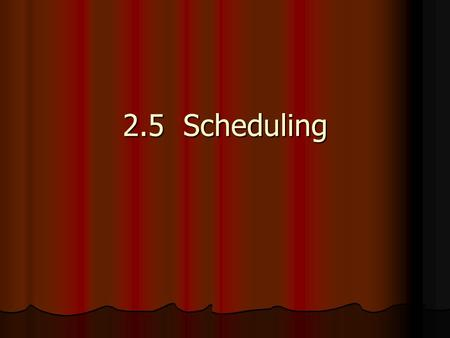 2.5 Scheduling. Given a multiprogramming system, there are many times when more than 1 process is waiting for the CPU (in the ready queue). Given a multiprogramming.