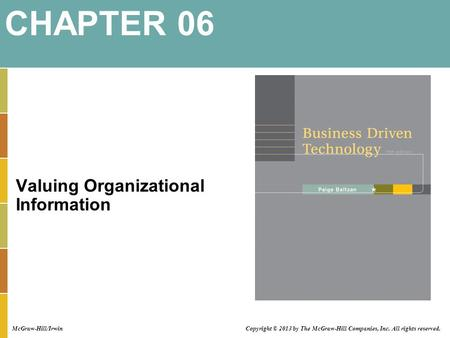 Valuing Organizational Information CHAPTER 06 McGraw-Hill/Irwin Copyright © 2013 by The McGraw-Hill Companies, Inc. All rights reserved.
