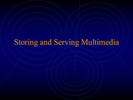 Storing and Serving Multimedia. What is a Media Server? A scalable storage manager Allocates multimedia data optimally among disk resources Performs memory.