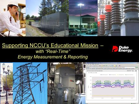 "Supporting NCCU's Educational Mission – with ""Real-Time"" Energy Measurement & Reporting."