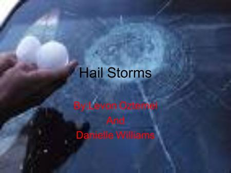Hail Storms By:Levon Oztemel And Danielle Williams.