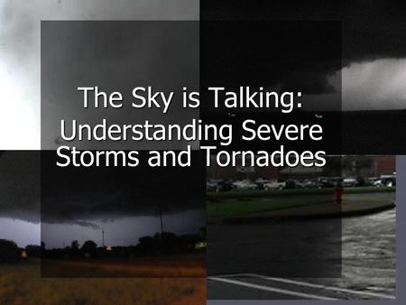 The Sky is Talking: Understanding Severe Storms and Tornadoes.