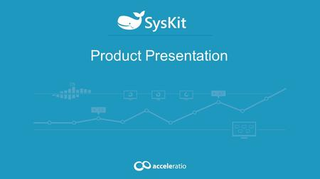 Product Presentation. SysKit By Acceleratio Acceleratio Ltd. is a software development company based in Zagreb, Croatia, Europe founded in 2009. Technology.