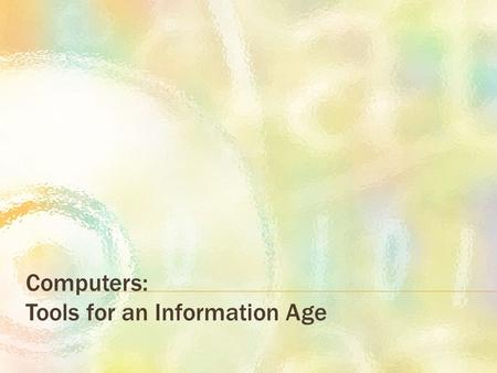 Computers: Tools for an Information Age.  Separate from the computer itself  Software and data stored on a semipermanent basis  Unlike memory, not.