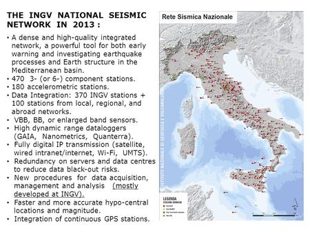 THE INGV NATIONAL SEISMIC NETWORK IN 2013 : A dense and high-quality integrated network, a powerful tool for both early warning and investigating earthquake.