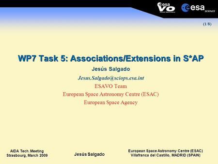 European Space Astronomy Centre (ESAC) Villafranca del Castillo, MADRID (SPAIN) Jesús Salgado AIDA Tech. Meeting Strasbourg, March 2009 (1/8) WP7 Task.