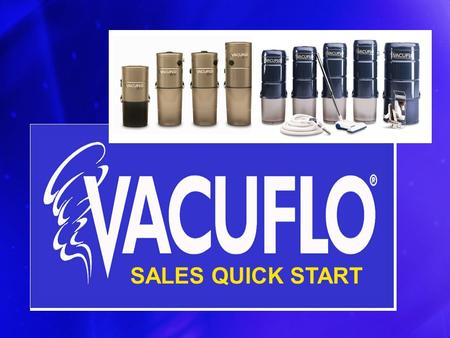 SALES QUICK START. Cleaner, Healthier Home –100% removal of all vacuumed dirt –Improves indoor air quality The VACUFLO Difference –Cyclonic Filtration.