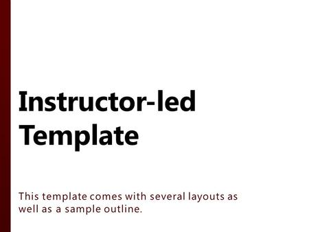 Instructor-led Template This template comes with several layouts as well as a sample outline.