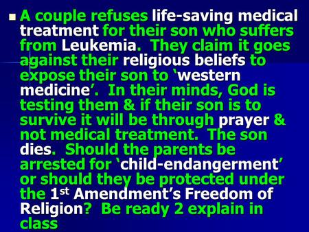 A couple refuses life-saving medical treatment for their son who suffers from Leukemia. They claim it goes against their religious beliefs to expose their.