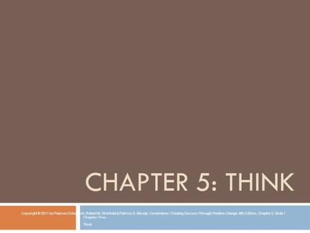 CHAPTER 5: THINK Chapter Five: Think Copyright © 2011 by Pearson Education, Robert M. Sherfield & Patricia G. Moody, Cornerstone: Creating Success Through.
