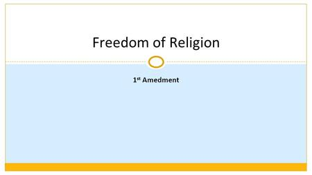 Freedom of Religion 1 st Amedment. 1 st Amendment Congress shall make no law respecting an establishment of religion, or prohibiting the free exercise.