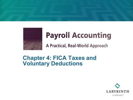 Chapter 4: FICA Taxes and Voluntary Deductions. Learning Objectives After studying this chapter, you will be able to:  Review Withholding Tax  Calculate.