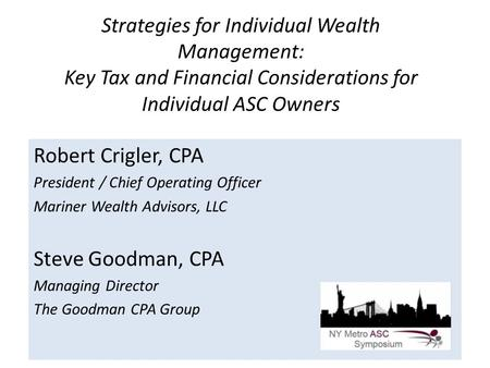 Strategies for Individual Wealth Management: Key Tax and Financial Considerations for Individual ASC Owners Robert Crigler, CPA President / Chief Operating.