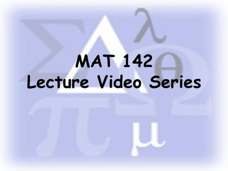 MAT 142 Lecture Video Series. Volume and Surface Area.
