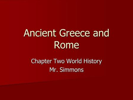 Ancient Greece and Rome Chapter Two World History Mr. Simmons.