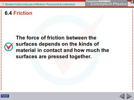 6 Newton's Second Law of Motion–Force and Acceleration The force of friction between the surfaces depends on the kinds of material in contact and how much.
