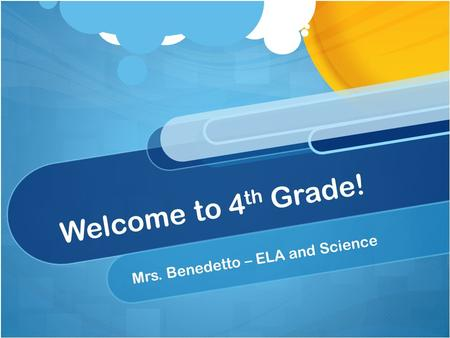 Welcome to 4 th Grade! Mrs. Benedetto – ELA and Science.