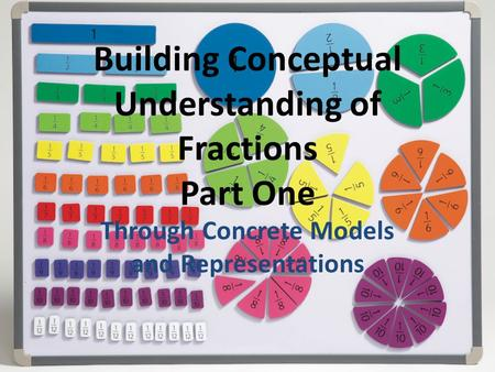 Building Conceptual Understanding of Fractions Part One