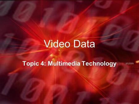 Video Data Topic 4: Multimedia Technology. Learning Objectives Hardware required to capture Digital video How video files are stored Factors affecting.