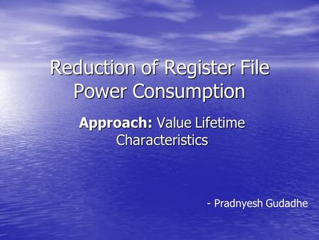 Reduction of Register File Power Consumption Approach: Value Lifetime Characteristics - Pradnyesh Gudadhe.