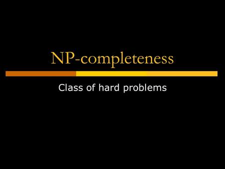 NP-completeness Class of hard problems. Jaruloj ChongstitvatanaNP-complete Problems2 Outline  Introduction  Problems and Languages Turing machines and.
