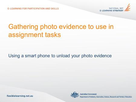 Gathering photo evidence to use in assignment tasks Using a smart phone to unload your photo evidence.