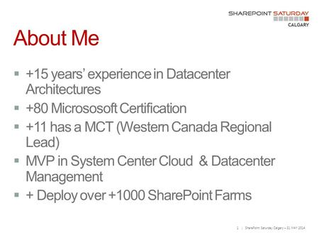 1 | SharePoint Saturday Calgary – 31 MAY 2014 About Me.