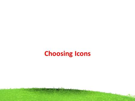 Choosing Icons. Icon design is an important process. Meaningful icons will speed learning and recall much more effective system. Poor design will lead.