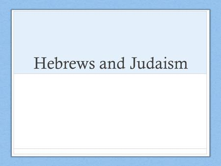 Hebrews and Judaism. Wednesday October 28 Homework: Notebook Check and Study Guide due tomorrow. Do Now: What were the short term effects of the Roman.