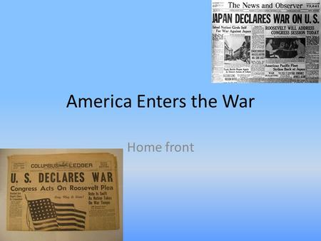 America Enters the War Home front Enlistment Objectives What were two popular methods the US Military acquired soldiers during WWII? Terms – Selective.