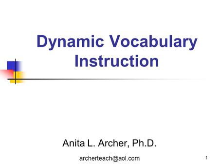 1 Dynamic Vocabulary Instruction Anita L. Archer, Ph.D.