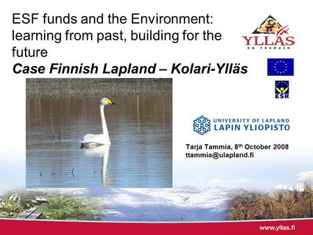 ESF funds and the Environment: learning from past, building for the future Case Finnish Lapland – Kolari-Ylläs Tarja Tammia, 8 th October 2008