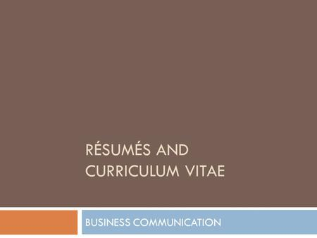 RÉSUMÉS AND CURRICULUM VITAE BUSINESS COMMUNICATION.