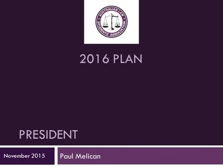 PRESIDENT Paul Melican November 2015 2016 PLAN. Theme  Collaboration  Working with all of our stakeholders and aligning our activities to compliment.