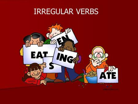 IRREGULAR VERBS. Welcome Class! I awakeded from bed one day sitted up and seed a cat. This was not my cat, but it was the prettiest cat I haved ever seed.