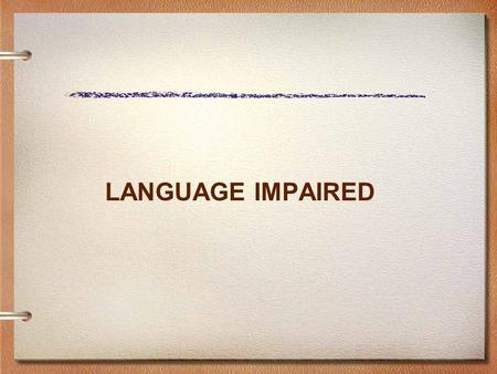 LANGUAGE IMPAIRED. ELIGIBILITY CRITERIA Language Impaired (LI) An impairment in the language system is an abnormal processing or production of: Form including.