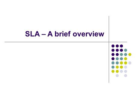 SLA – A brief overview. SLA – a brief overview Research on how languages are learned from the 1940s onwards Recognised as a discipline in its own right.