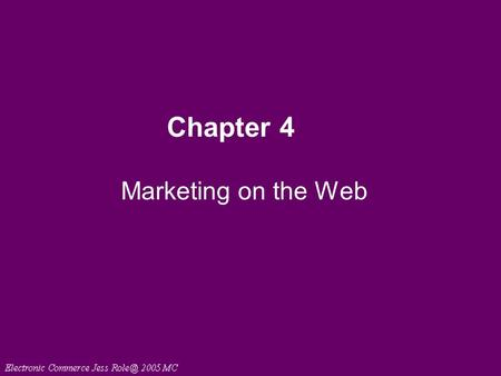 Chapter 4 Marketing on the Web. Web Marketing Strategies Increasingly, companies classify customers into groups and create targeted messages for each.