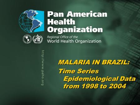 Pan American Health Organization Malaria in Brazil, 2005 1... Title of the presentation Author Title of the presentation Author MALARIA IN BRAZIL: Time.