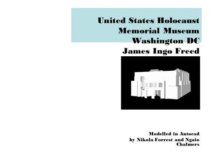 United States Holocaust Memorial Museum Washington DC James Ingo Freed Modelled in Autocad by Nikola Forrest and Ngaio Chalmers.
