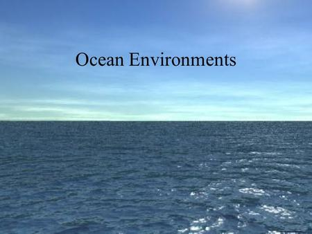 Ocean Environments. 1.Benthic Zone – bottom 2.Pelagic Zone - water Two Basic Divisions.