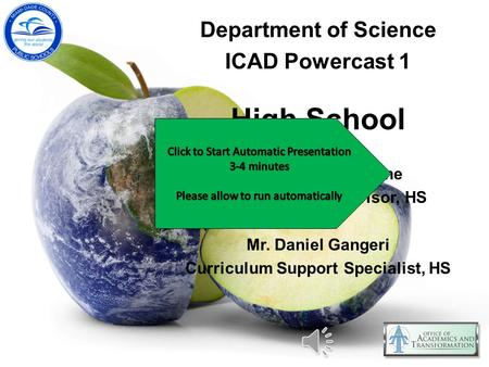 Department of Science ICAD Powercast 1 High School Mr. Sebastian Oddone Instructional Supervisor, HS Mr. Daniel Gangeri Curriculum Support Specialist,