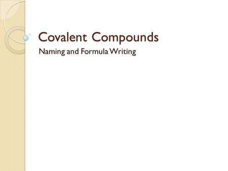 Covalent Compounds Naming and Formula Writing. Covalent Compounds Are made up of two NONMETALS. (Both elements are from the right of the step line (green.