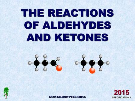 THE REACTIONS OF ALDEHYDES AND KETONES KNOCKHARDY PUBLISHING 2015 SPECIFICATIONS.