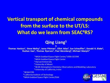 Vertical transport of chemical compounds from the surface to the UT/LS: What do we learn from SEAC 4 RS? Qing Liang 1 & Thomas Hanisco 2, Steve Wofsy 3,