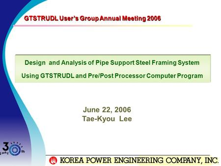 June 22, 2006 Tae-Kyou Lee GTSTRUDL User's Group Annual Meeting 2006