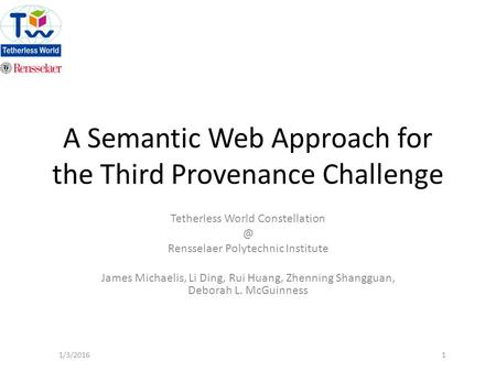 A Semantic Web Approach for the Third Provenance Challenge Tetherless World Rensselaer Polytechnic Institute James Michaelis, Li Ding,