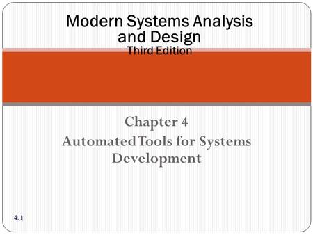 Chapter 4 Automated Tools for Systems Development Modern Systems Analysis and Design Third Edition 4.1.